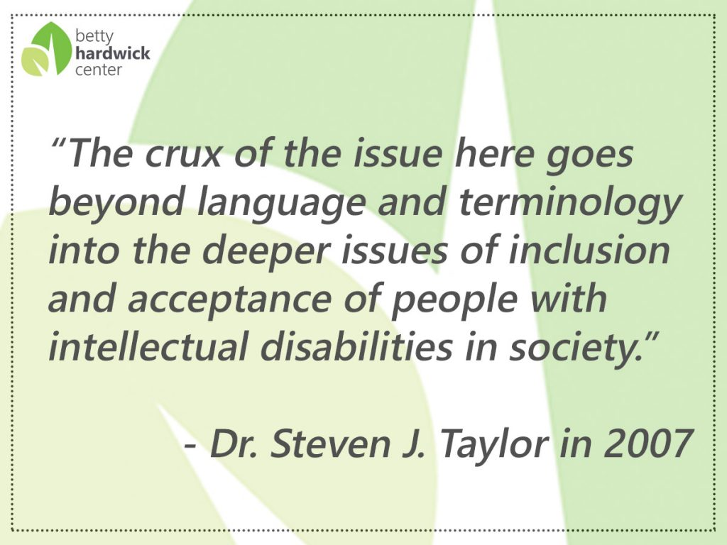 "pull quote: ""the crux of the issue here goes beyond language and terminology into the deeper issues of inclusion and acceptance of people with intellectual disabilities in society."""